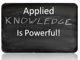 Knowledge is Power - But, Applying Knowledge is Mo.....